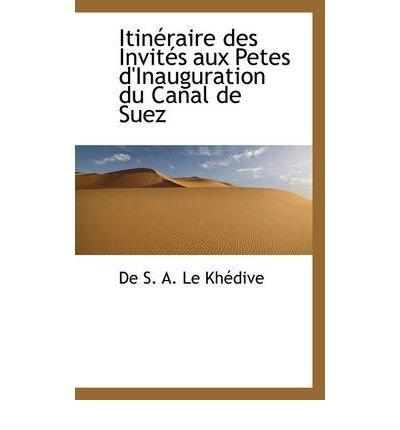 Download ItinTraire des InvitTs aux Petes d'Inauguration du Canal de Suez pdf epub