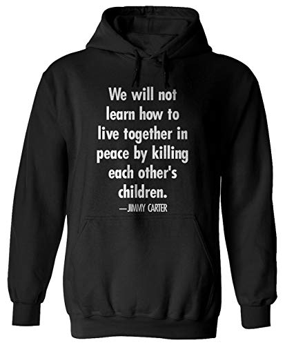 We Will not Learn How to Live Together in Peace by- Jimmy Carter Quote Hoodie