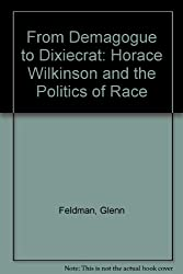 From Demagogue to Dixiecrat: Horace Wilkinson and the Politics of Race