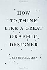 How to Think Like a Great Graphic Designer by Debbie Millman (2007-10-30)