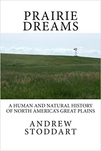 Prairie Dreams: A Human and Natural History of North America's Great Plains by Mr. Andrew Michael Stoddart (2011-03-31)