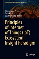 Principles of Internet of Things (IoT) Ecosystem: Insight Paradigm Front Cover