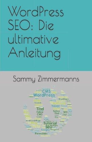 WordPress SEO: Die ultimative Anleitung Taschenbuch – 29. Juni 2017 Sammy Zimmermanns Independently published 1521713898 Computers / Web / Blogs