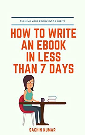 HOW TO WRITE AN EBOOK IN LESS THAN 7 DAYS: Create a Lifetime of ...