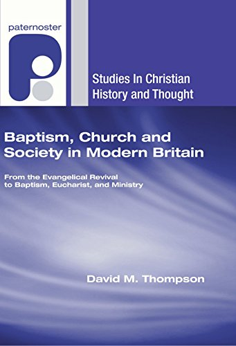 Baptism, Church and Society in Modern Britain: From the Evangelical Revival to Baptism, Eucharist and Ministry (Studies