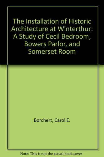 The Installation of Historic Architecture at Winterthur: A Study of Cecil Bedroom, Bowers Parlor, and Somerset Room (Somerset Bedroom Furniture)