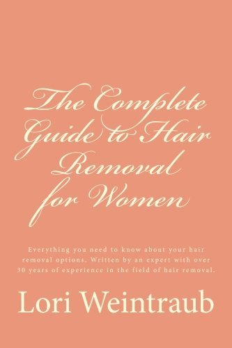 The Complete Guide to Hair Removal for Women: Everything you need to know about your hair removal options. Written by an expert with over 30 years of experience in the field of hair removal.