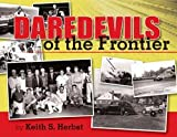 Daredevils of the Frontier, Keith S. Herbst, 0970985401