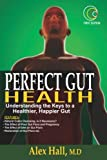 img - for Perfect Gut Health: Understanding the Keys to a Healthier, Happier Gut book / textbook / text book