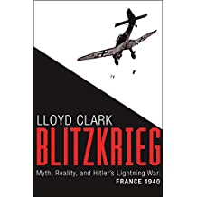 Blitzkrieg: Myth, Reality, and Hitler's Lightning War: France 1940