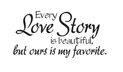 Lchen Every Love Story Is Beautiful But Ours Is My Favorite Home Decal/Wall Sticker