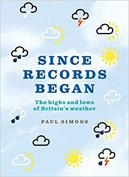 Book Since Records Began...: The Highs and Lows of Britain's Weather