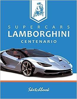 Supercars Lamborghini Centenario Sketchbook Blank Paper For Drawing