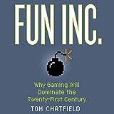 Fun Inc.: Why Gaming Will Dominate the Twenty-first Century