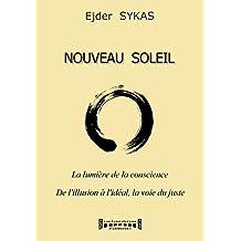 Nouveau Soleil - La lumière de la conscience: De l'illusion à l'idéal, la voie du juste (French Edition)