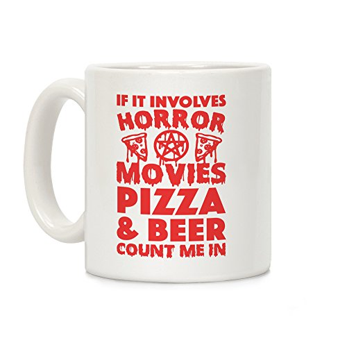 LookHUMAN If It Involves Horror Movies, Pizza and Beer Count Me In White 11 Ounce Ceramic Coffee -