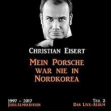 Mein Porsche war nie in Nordkorea - Das Live-Album (1997-2017 Jubiläumsedition 2) Hörbuch von Christian Eisert Gesprochen von: Christian Eisert