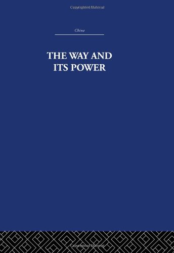 The Way and Its Power: A Study of the Tao Tê Ching and Its Place in Chinese Thought (China: History, Philosophy, Economi
