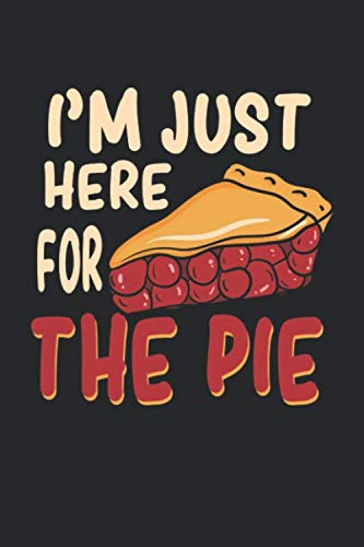 I'm Just Here For The Pie: Thanksgiving Dinner Food. Blank Composition Notebook to Take Notes at Work. Plain white Pages. Bullet Point Diary, To-Do-List or Journal For Men and Women. (Blessing Dinner Christmas At)