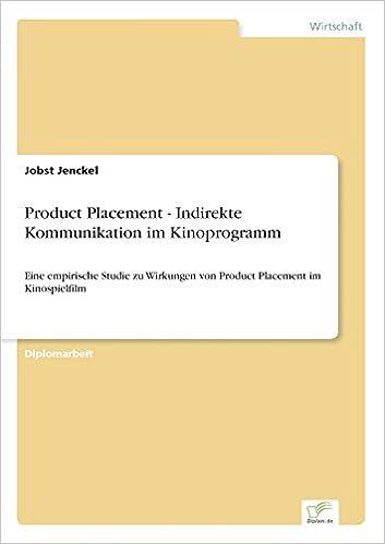 Product Placement - Indirekte Kommunikation im Kinoprogramm: Eine empirische Studie zu Wirkungen von Product Placement im Kinospielfilm