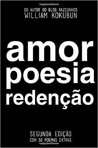Amor Poesia Redenção: 2ª Edição - com 50 poemas extras: Amazon.es: William Kokubun: Libros en idiomas extranjeros