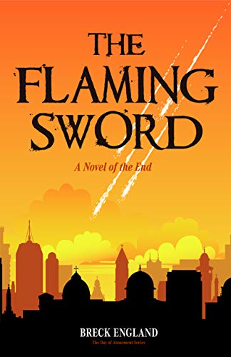 The Flaming Sword: A Novel of the End by [England, Breck]