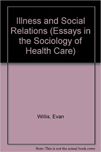 illness and social relations issues in the sociology of health care  illness and social relations issues in the sociology of health care essays  in the sociology of health care evan willis  amazoncom  books
