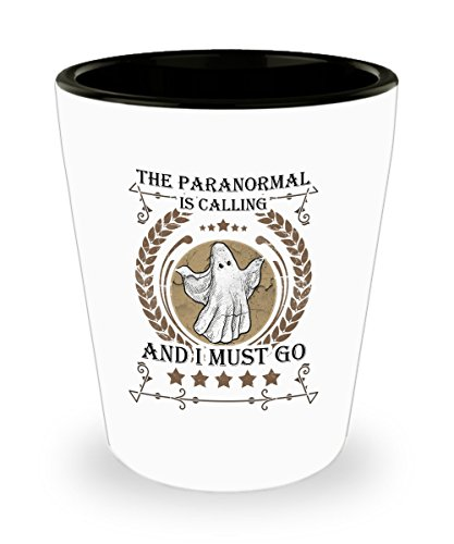 Funny Novelty Gift For Paranormal The Paranormal is Calling And I Must Go Best Paranormal Shot Glass by Best Cool Gift