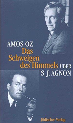 Das Schweigen Des Himmels  Über Samuel J. Agnon