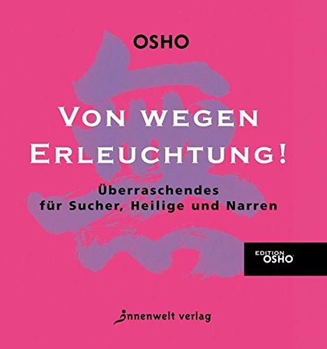 Von wegen Erleuchtung! Überraschendes für Sucher, Heilige und Narren Gebundenes Buch – 15. September 2005 Osho Innenwelt Verlag GmbH 3936360944 Esoterik