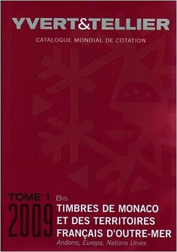 En ligne Catalogue de timbres-poste : Tome 1 Bis, Territoires français d'outre-mer, Monaco, Andorre, Nations unies, Europa pdf