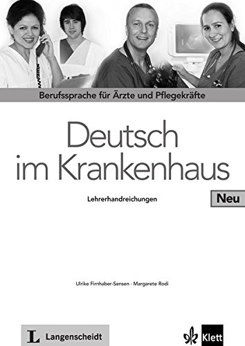 Deutsch im Krankenhaus Neu: Berufssprache für Ärzte und Pflegekräfte. Lehrerhandbuch