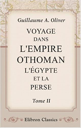 Livre gratuits Voyage dans l\'Empire Othoman, l\'Égypte et la Perse: Fait par ordre du gouvernement, pendant les six premières années de la République. Tome 2 pdf ebook