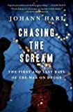 Johann Hari: Chasing the Scream : The First and Last Days of the War on Drugs (Hardcover); 2015 Edition