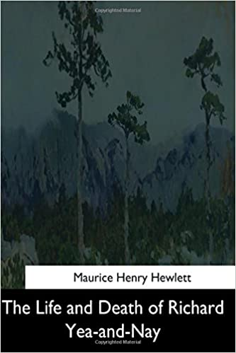 The Life and Death of Richard Yea-and-Nay: Maurice Henry Hewlett