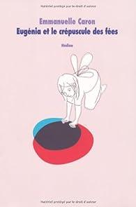 Eugénia et le crépuscule des fées par Emmanuelle Caron