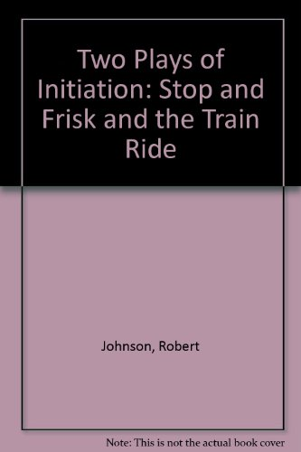 Two Plays of Initiation: Stop and Frisk and the Train Ride