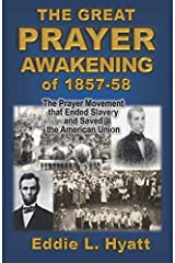 The Great Prayer Awakening of 1857-58: The Prayer Movement that Ended Slavery and Saved the American Union Paperback