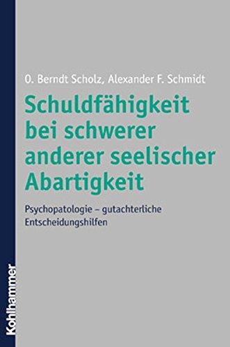 Schuldfähigkeit bei schwerer anderer seelischer Abartigkeit: Psychopathologie - gutachterliche Entscheidungshilfen