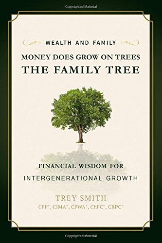 Money Does Grow On Trees: The Family Tree:  Financial Wisdom For Intergenerational Growth