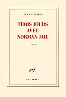 Trois jours avec Norman Jail, Fottorino, Eric