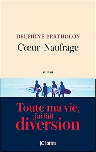 Coeur naufrage (Rentrée Littérature 2017) - Delphine Bertholon