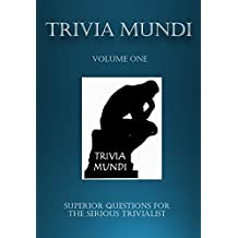 TRIVIA MUNDI: SUPERIOR QUESTIONS FOR THE SERIOUS TRIVIALIST
