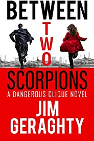 Between Two Scorpions: A Dangerous Clique Novel (The CIA's Dangerous Clique Book 1)
