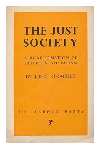 The just society : a re-affirmation of faith in socialism