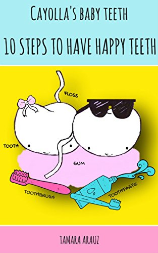 Download PDF Cayolla's Baby Teeth -10 Steps To Have Happy Teeth