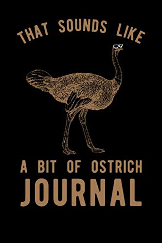 That Sounds Like A Bit Of Ostrich Journal ()