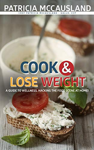 Cook & Lose Weight: Delicious Diets are Sustainable Diets (Chef Pachi Fit Book 1) by Patricia McCausland-Gallo