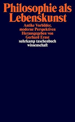 Philosophie als Lebenskunst: Antike Vorbilder, moderne Perspektiven (suhrkamp taschenbuch wissenschaft)