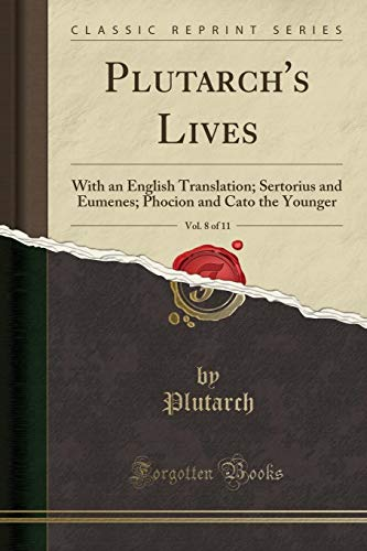Plutarch's Lives, Vol. 8 of 11: With an English Translation; Sertorius and Eumenes; Phocion and Cato the Younger (Classic Reprint)